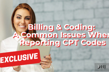 Billing & Coding: A Common Issues When Reporting CPT Codes