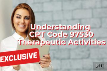 Understanding CPT Code 97530 Therapeutic Activities